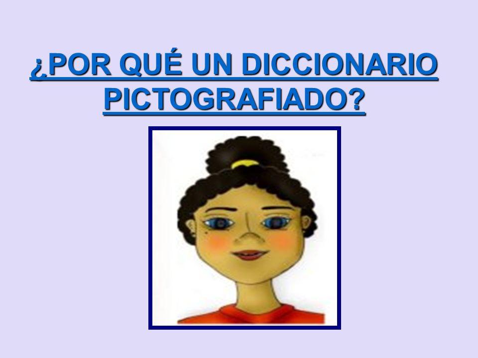 ¿POR QUÉ UN DICCIONARIO PICTOGRAFIADO? ¿POR QUÉ UN DICCIONARIO PICTOGRAFIADO?