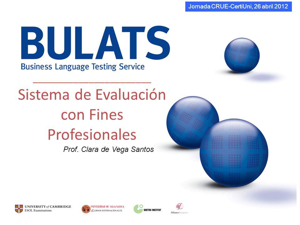 _______________________ Sistema de Evaluación con Fines Profesionales Prof. Clara de Vega Santos Jornada CRUE-CertiUni, 26 abril 2012