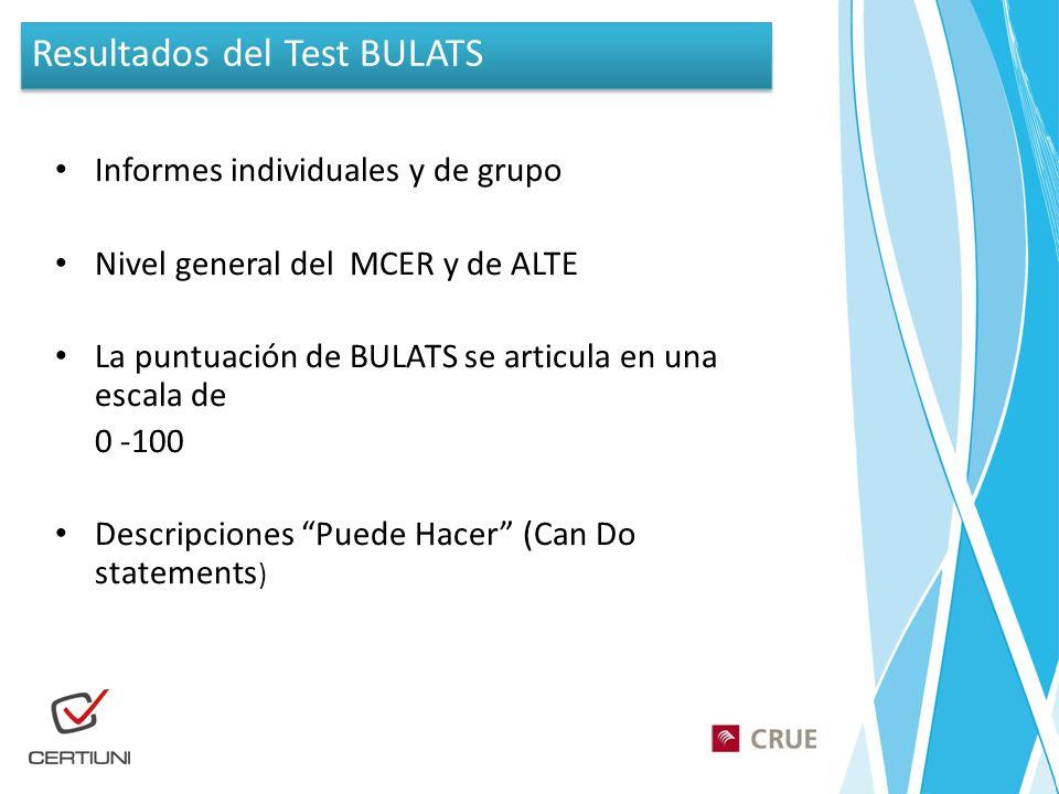 Informes individuales y de grupo Nivel general del MCER y de ALTE La puntuación de BULATS se articula en una escala de 0 -100 Descripciones Puede Hacer (Can Do statements ) Resultados del Test BULATS