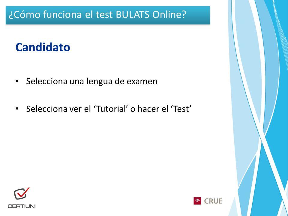 Candidato Selecciona una lengua de examen Selecciona ver el Tutorial o hacer el Test ¿Cómo funciona el test BULATS Online?