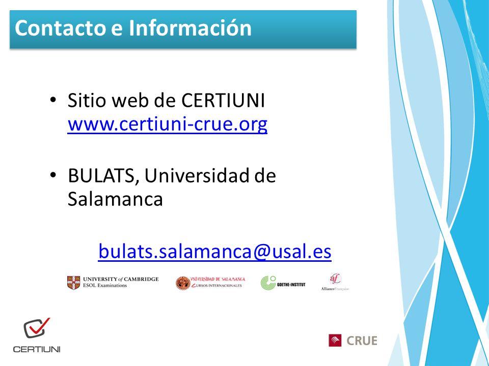Sitio web de CERTIUNI www.certiuni-crue.org www.certiuni-crue.org BULATS, Universidad de Salamanca bulats.salamanca@usal.es Contacto e Información