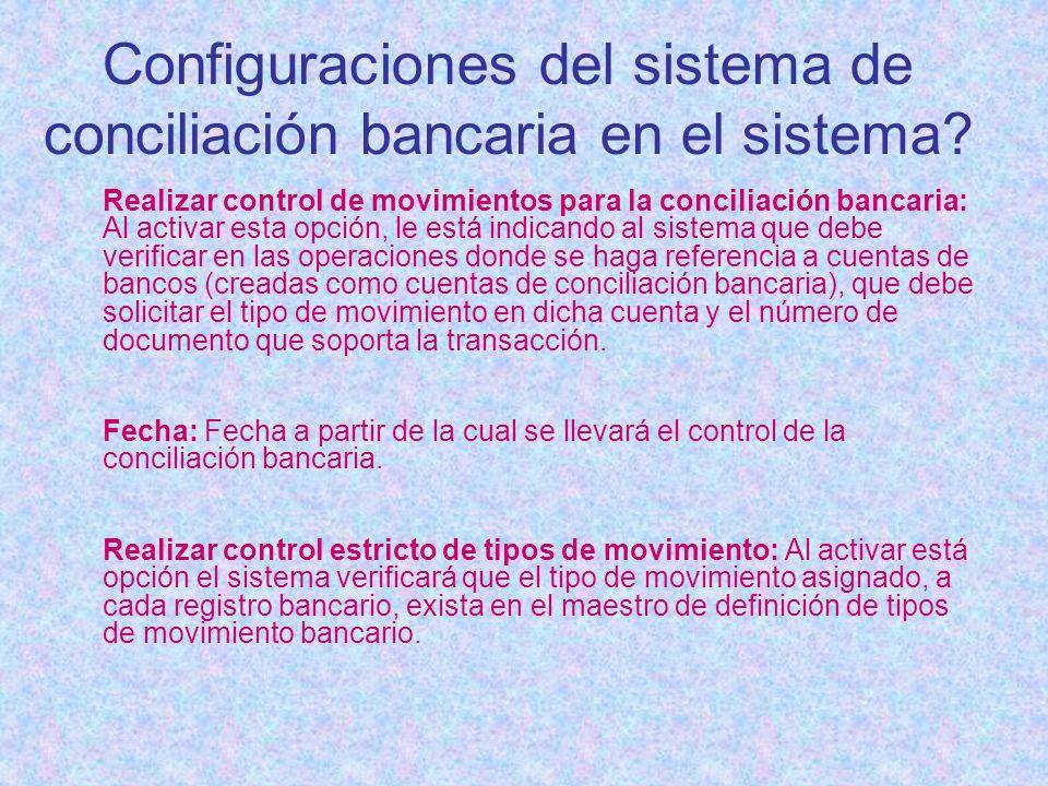 Configuraciones del sistema de conciliación bancaria en el sistema? Realizar control de movimientos para la conciliación bancaria: Al activar esta opc
