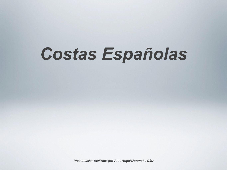 Costas Españolas Presentación realizada por Jose Angel Morancho Díaz