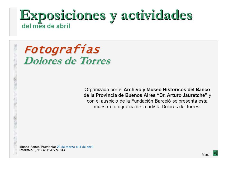 Exposiciones y actividades Fotografías Dolores de Torres del mes de abril Organizada por el Archivo y Museo Históricos del Banco de la Provincia de Buenos Aires Dr.