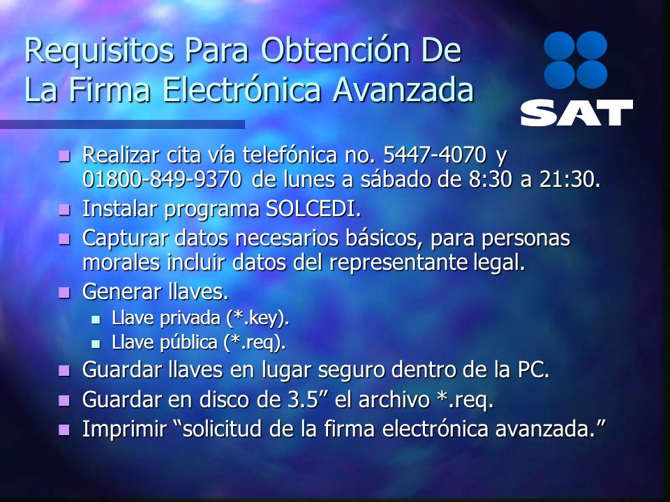 Requisitos Para Obtención De La Firma Electrónica Avanzada Realizar cita vía telefónica no. 5447-4070 y 01800-849-9370 de lunes a sábado de 8:30 a 21: