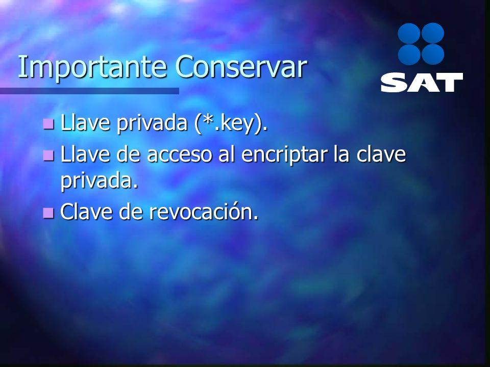 Importante Conservar Llave privada (*.key). Llave privada (*.key). Llave de acceso al encriptar la clave privada. Llave de acceso al encriptar la clav