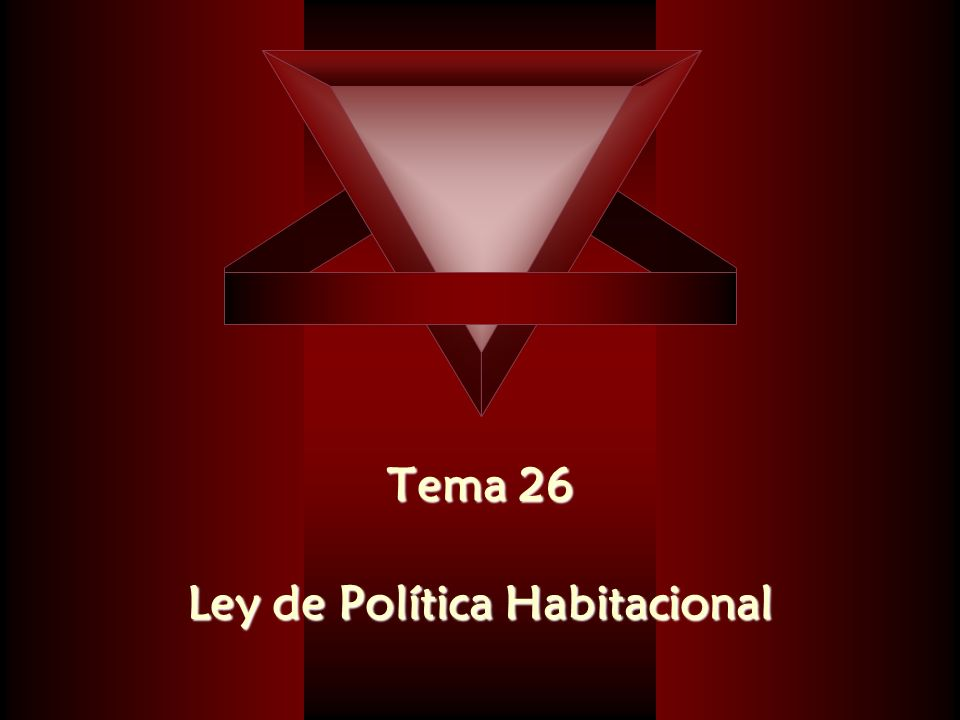 Tema 26 Tema 26 Ley de Política Habitacional