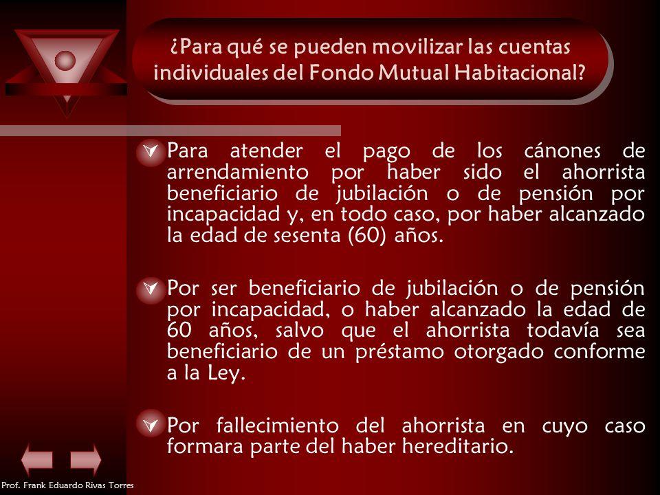 Prof. Frank Eduardo Rivas Torres ¿Para qué se pueden movilizar las cuentas individuales del Fondo Mutual Habitacional? ¿Para qué se pueden movilizar l