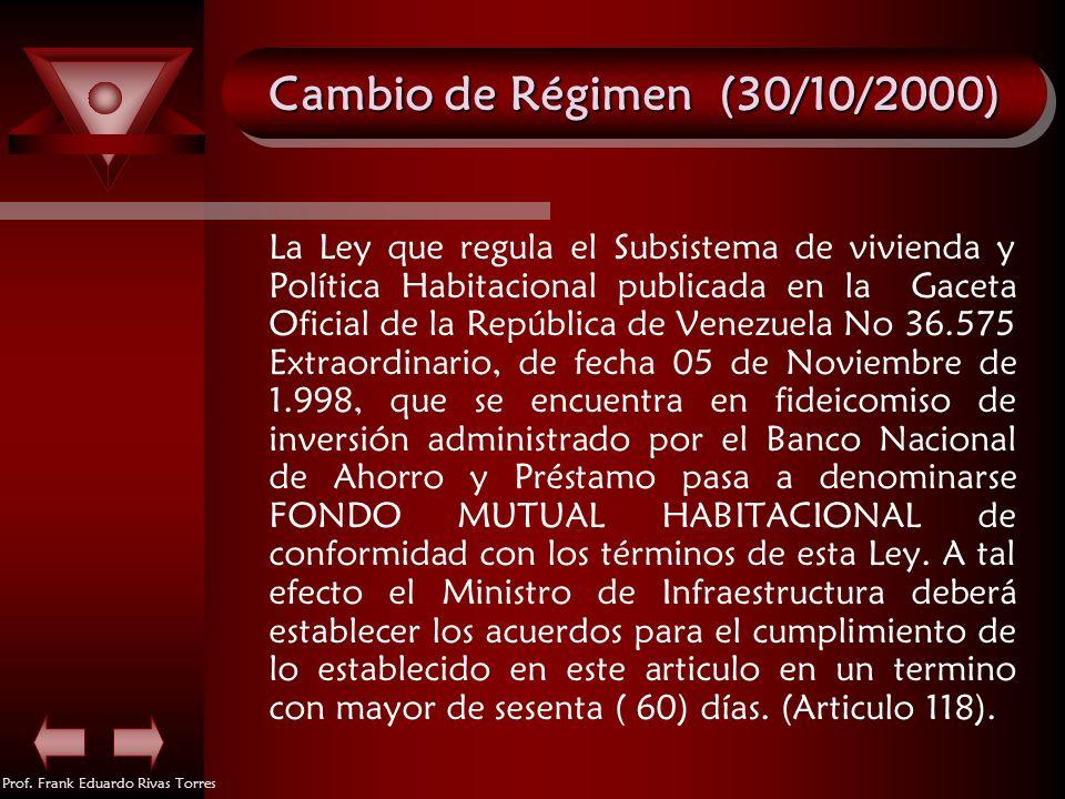 Prof. Frank Eduardo Rivas Torres Cambio de Régimen (30/10/2000) La Ley que regula el Subsistema de vivienda y Política Habitacional publicada en la Ga