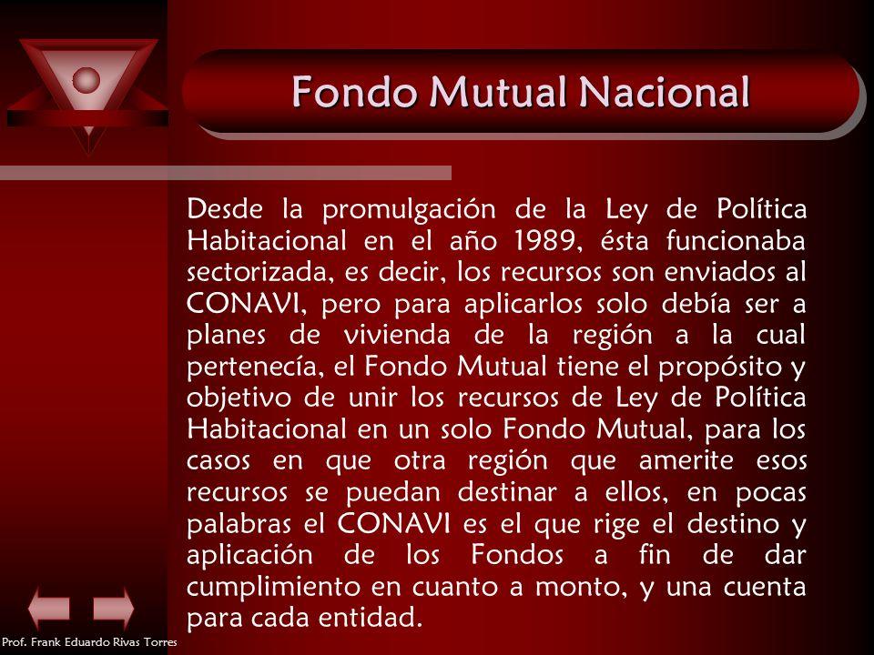 Prof. Frank Eduardo Rivas Torres Fondo Mutual Nacional Desde la promulgación de la Ley de Política Habitacional en el año 1989, ésta funcionaba sector