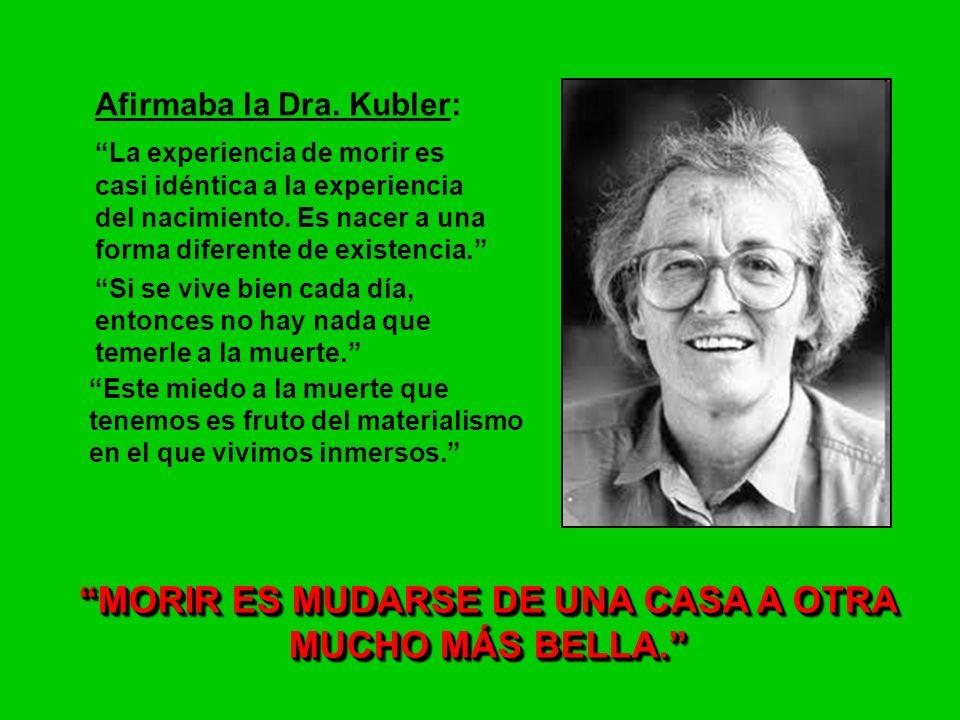La Dra. Elisabeth Kubler-Ross, nació el 8 de Julio de 1926 en Meilen, Suiza. Doctora en psiquiatra, falleció en 2004. Fue una de las primeras personas
