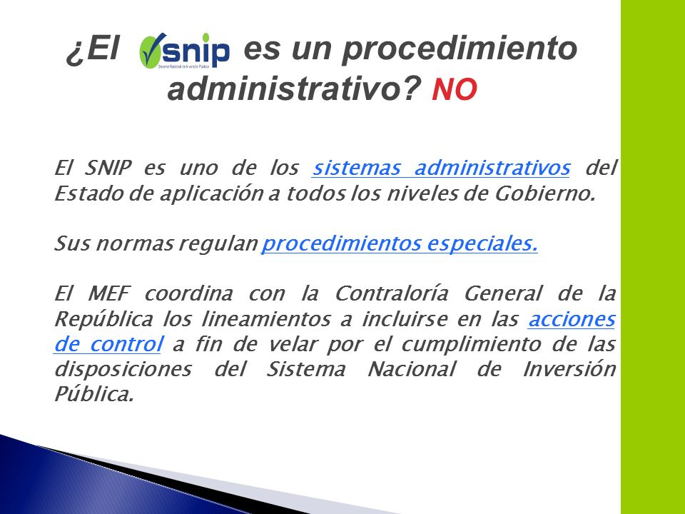 5 El SNIP es uno de los sistemas administrativos del Estado de aplicación a todos los niveles de Gobierno. Sus normas regulan procedimientos especiale