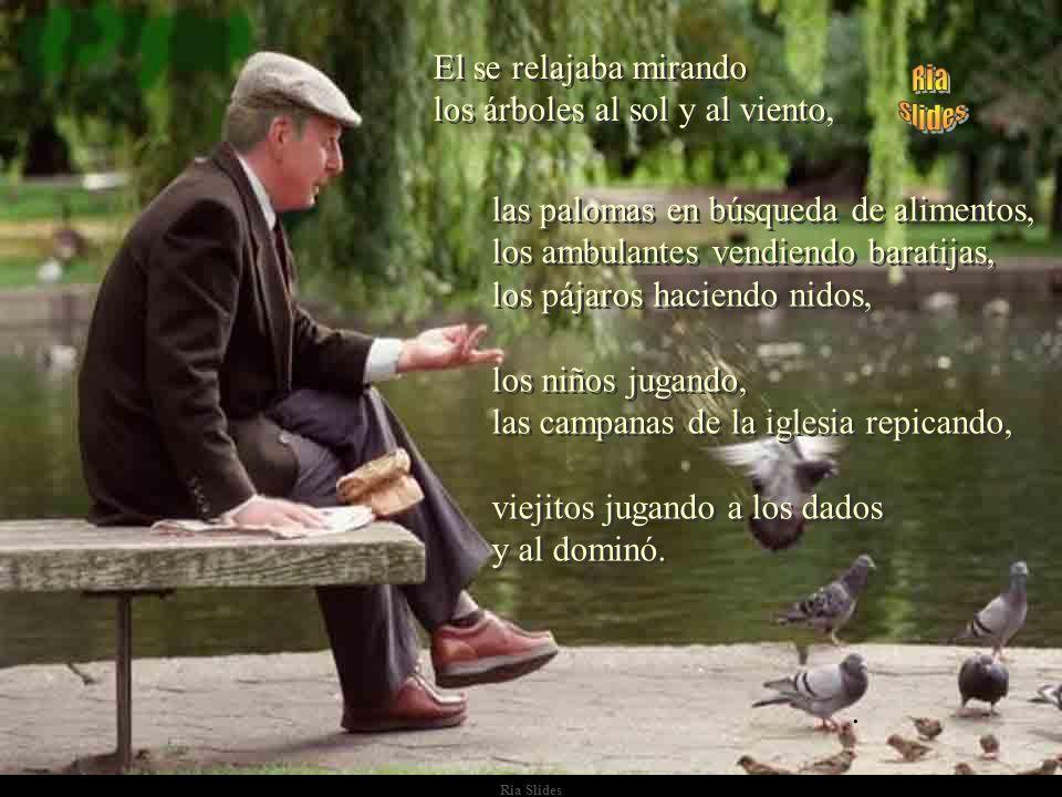Ria Slides Estaba un hombre sentado en un banco de plaza donde siempre acostumbraba a quedarse por algún tiempo. Estaba un hombre sentado en un banco