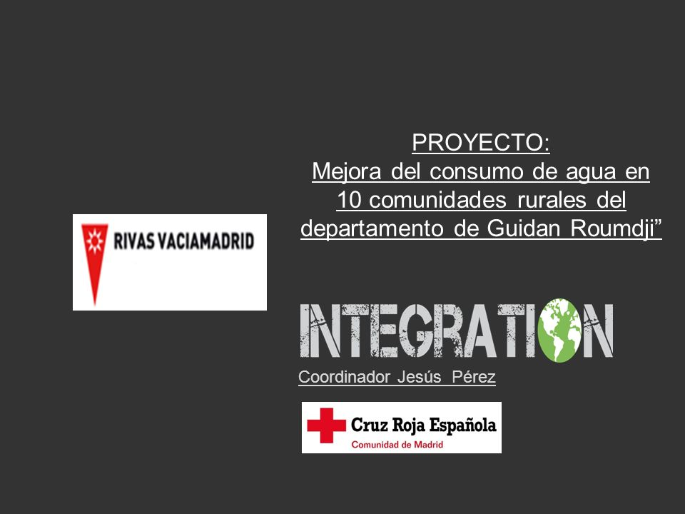 PROYECTO: Mejora del consumo de agua en 10 comunidades rurales del departamento de Guidan Roumdji Coordinador Jesús Pérez