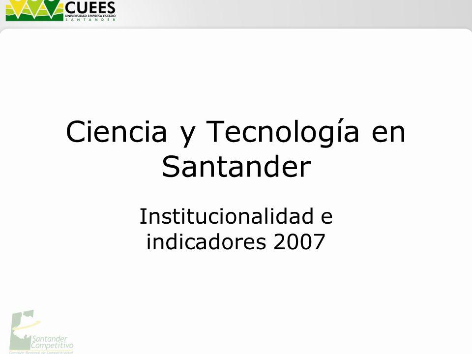 Ciencia y Tecnología en Santander Institucionalidad e indicadores 2007