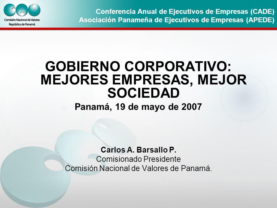 Conferencia Anual de Ejecutivos de Empresas (CADE) Asociación Panameña de Ejecutivos de Empresas (APEDE) GOBIERNO CORPORATIVO: MEJORES EMPRESAS, MEJOR