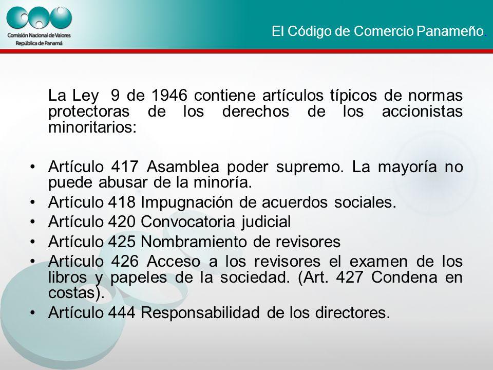 El Código de Comercio Panameño. La Ley 9 de 1946 contiene artículos típicos de normas protectoras de los derechos de los accionistas minoritarios: Art
