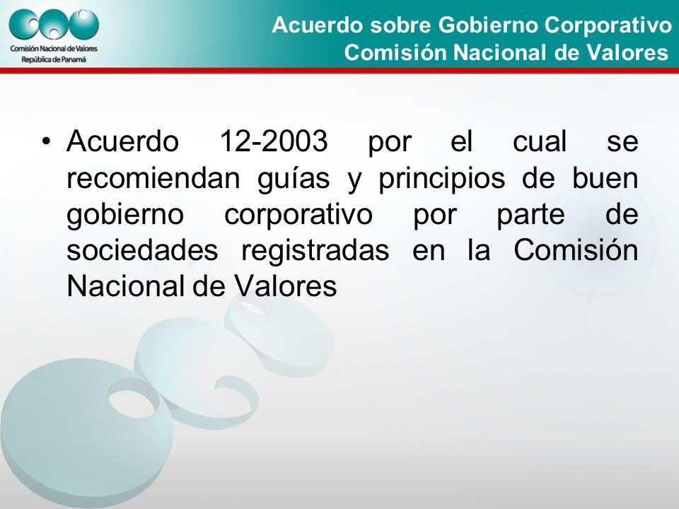 Acuerdo sobre Gobierno Corporativo Comisión Nacional de Valores. Acuerdo 12-2003 por el cual se recomiendan guías y principios de buen gobierno corpor