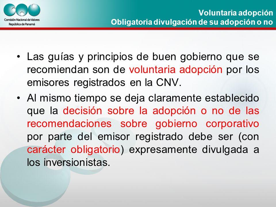 Voluntaria adopción Obligatoria divulgación de su adopción o no Las guías y principios de buen gobierno que se recomiendan son de voluntaria adopción