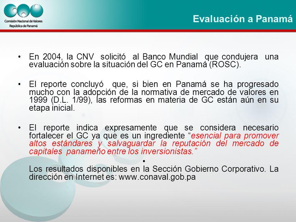 Evaluación a Panamá En 2004, la CNV solicitó al Banco Mundial que condujera una evaluación sobre la situación del GC en Panamá (ROSC). El reporte conc