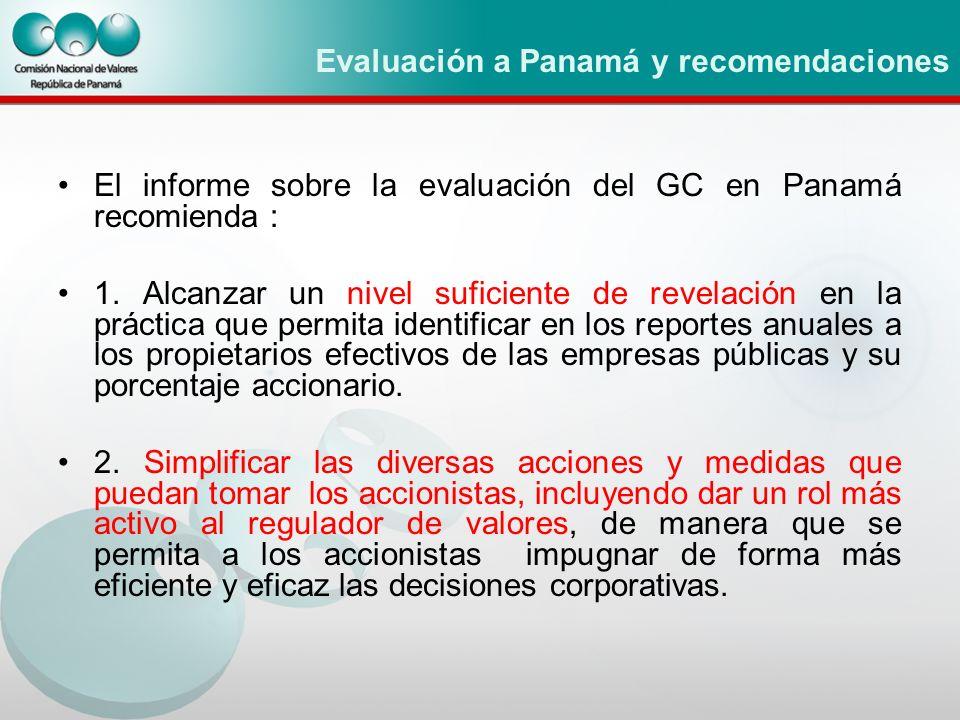 Evaluación a Panamá y recomendaciones El informe sobre la evaluación del GC en Panamá recomienda : 1. Alcanzar un nivel suficiente de revelación en la