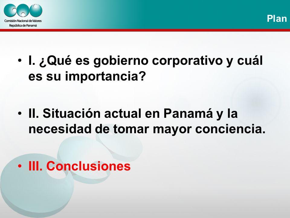 Plan I. ¿Qué es gobierno corporativo y cuál es su importancia? II. Situación actual en Panamá y la necesidad de tomar mayor conciencia. III. Conclusio