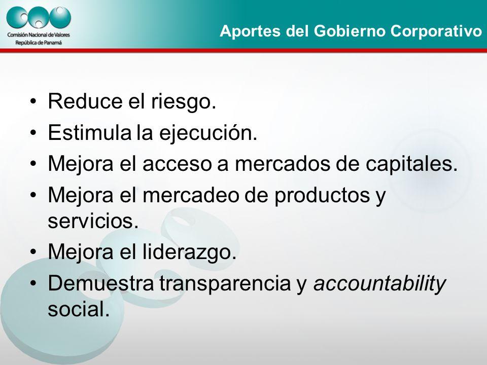 Aportes del Gobierno Corporativo Reduce el riesgo. Estimula la ejecución. Mejora el acceso a mercados de capitales. Mejora el mercadeo de productos y