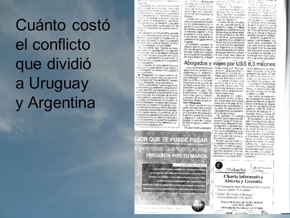 Cuánto costó el conflicto que dividió a Uruguay y Argentina