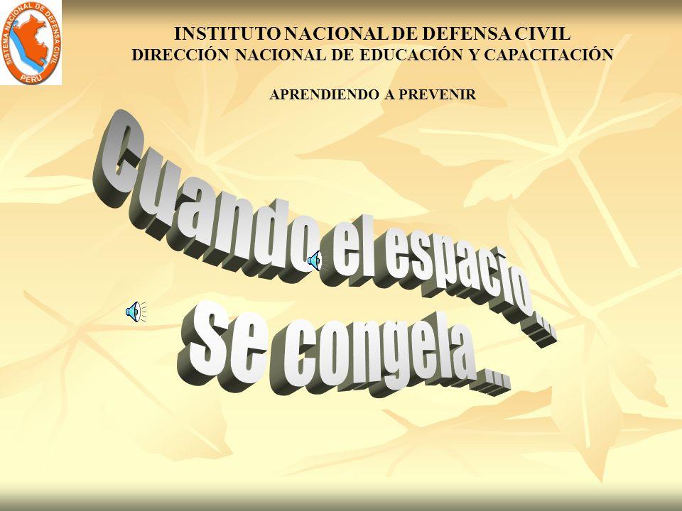 INSTITUTO NACIONAL DE DEFENSA CIVIL DIRECCIÓN NACIONAL DE EDUCACIÓN Y CAPACITACIÓN APRENDIENDO A PREVENIR