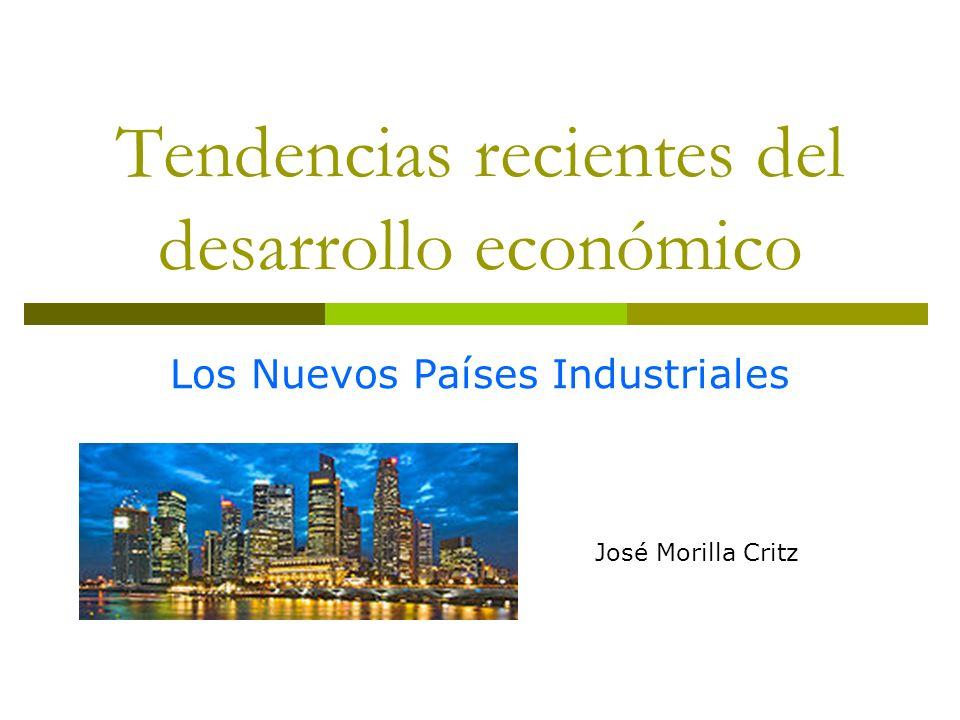 Tendencias recientes del desarrollo económico Los Nuevos Países Industriales José Morilla Critz