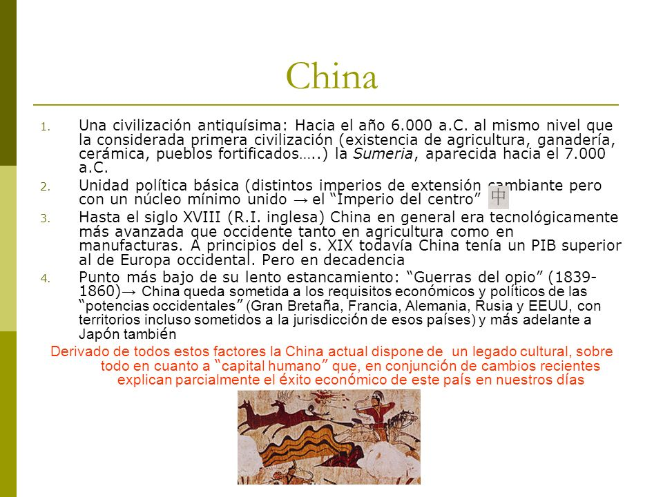 China 1. Una civilización antiquísima: Hacia el año 6.000 a.C. al mismo nivel que la considerada primera civilización (existencia de agricultura, gana