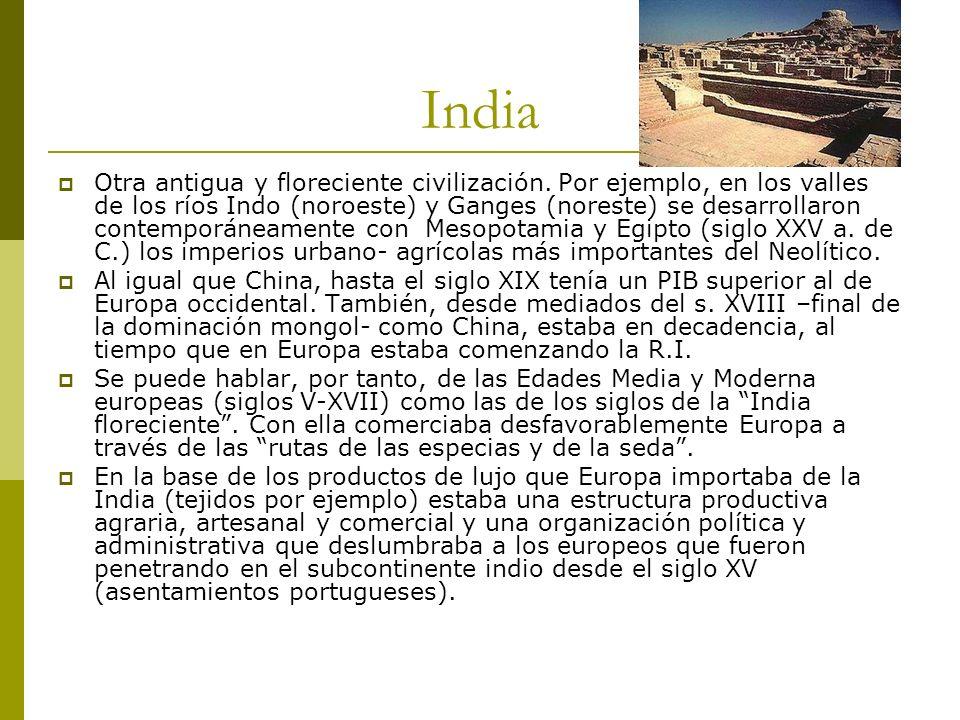 India Otra antigua y floreciente civilización. Por ejemplo, en los valles de los ríos Indo (noroeste) y Ganges (noreste) se desarrollaron contemporáne