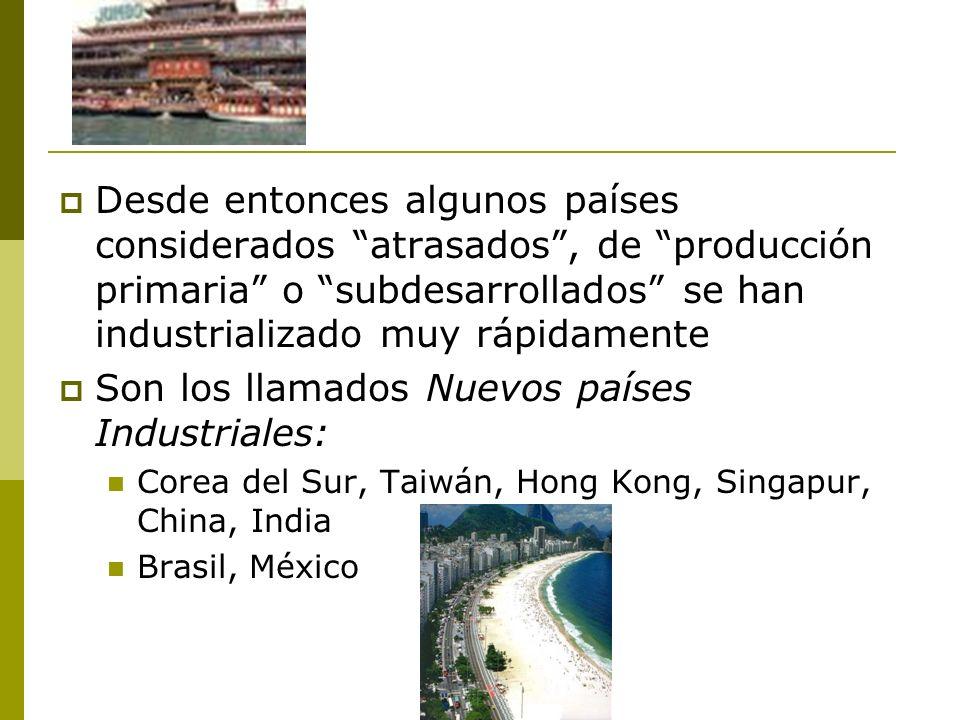 Desde entonces algunos países considerados atrasados, de producción primaria o subdesarrollados se han industrializado muy rápidamente Son los llamado