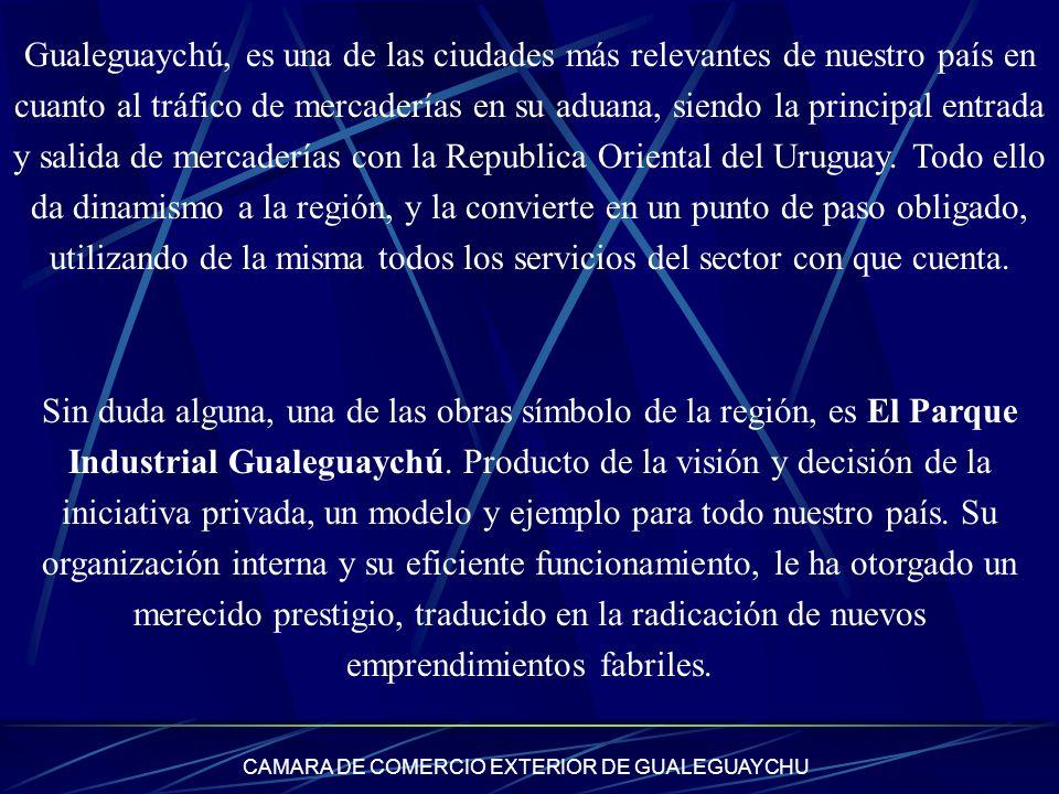 CAMARA DE COMERCIO EXTERIOR DE GUALEGUAYCHU Gualeguaychú, es una de las ciudades más relevantes de nuestro país en cuanto al tráfico de mercaderías en