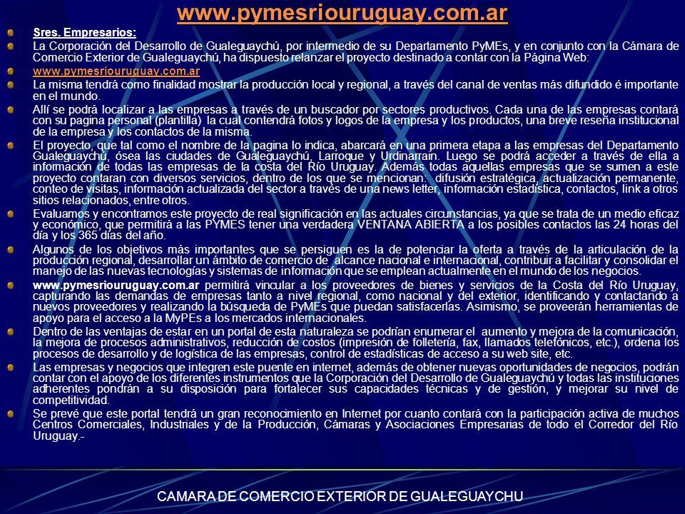 CAMARA DE COMERCIO EXTERIOR DE GUALEGUAYCHU www.pymesriouruguay.com.ar Sres. Empresarios: La Corporación del Desarrollo de Gualeguaychú, por intermedi