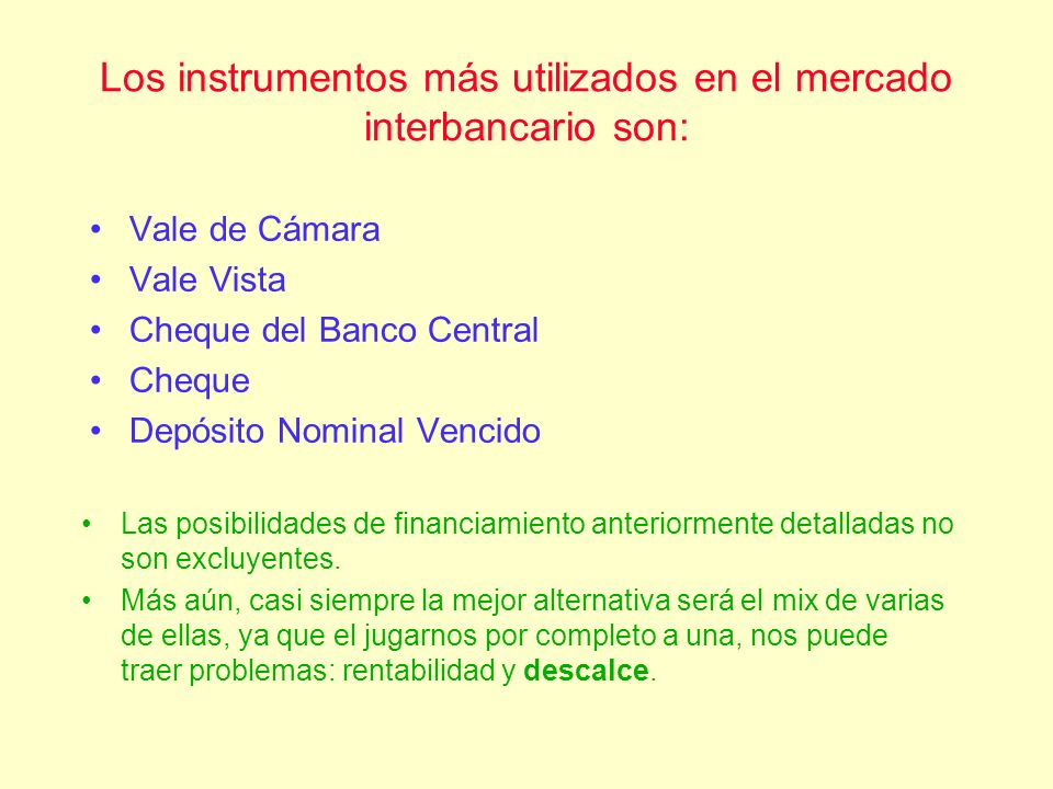 Los instrumentos más utilizados en el mercado interbancario son: Vale de Cámara Vale Vista Cheque del Banco Central Cheque Depósito Nominal Vencido La