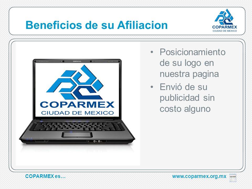 Beneficios de su Afiliacion Posicionamiento de su logo en nuestra pagina Envió de su publicidad sin costo alguno COPARMEX es…www.coparmex.org.mx