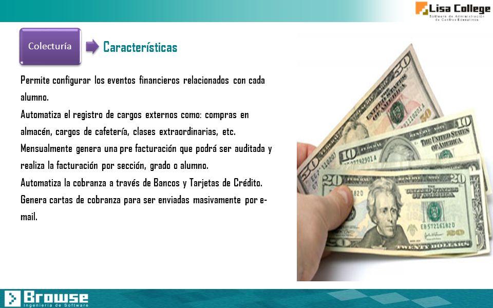 Colecturía Permite configurar los eventos financieros relacionados con cada alumno. Automatiza el registro de cargos externos como: compras en almacén