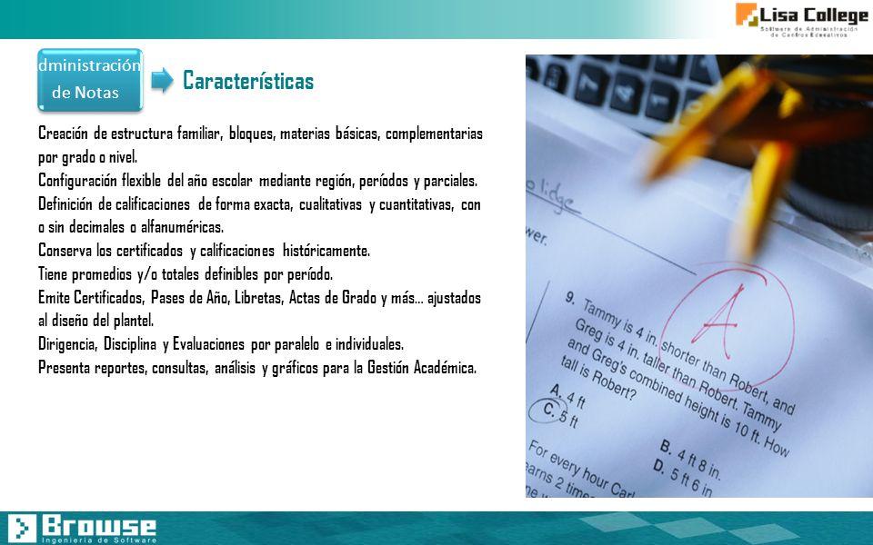 Administración de Notas Creación de estructura familiar, bloques, materias básicas, complementarias por grado o nivel. Configuración flexible del año