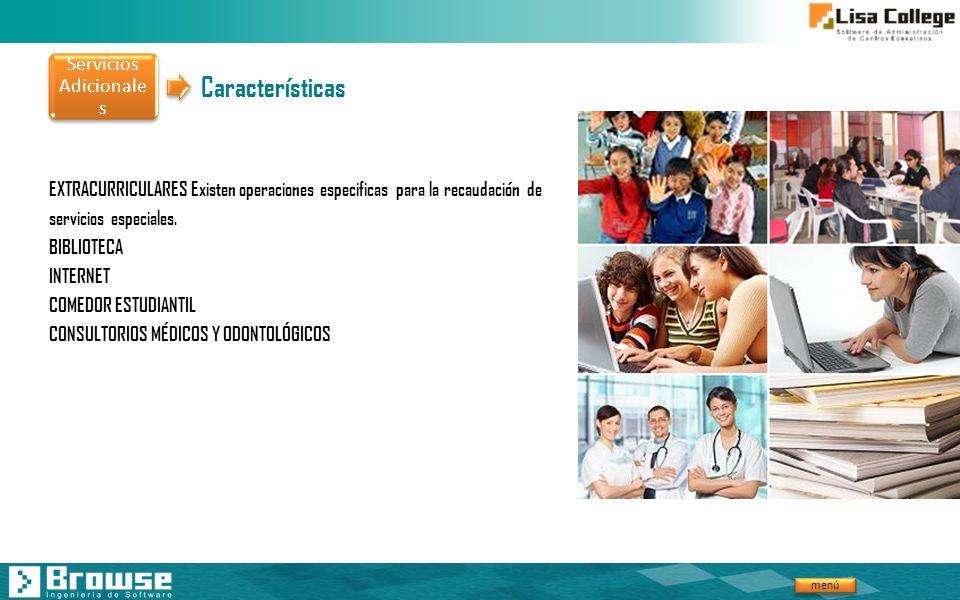 menú Características EXTRACURRICULARES Existen operaciones especificas para la recaudación de servicios especiales. BIBLIOTECA INTERNET COMEDOR ESTUDI