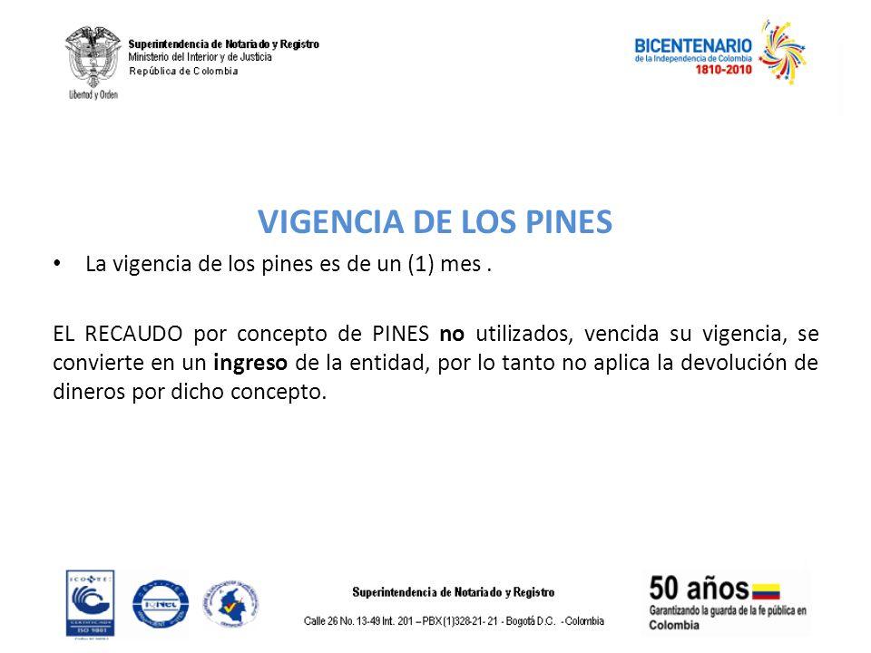 VIGENCIA DE LOS PINES La vigencia de los pines es de un (1) mes. EL RECAUDO por concepto de PINES no utilizados, vencida su vigencia, se convierte en
