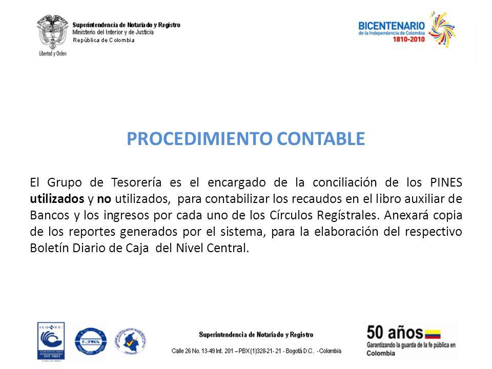 PROCEDIMIENTO CONTABLE El Grupo de Tesorería es el encargado de la conciliación de los PINES utilizados y no utilizados, para contabilizar los recaudo