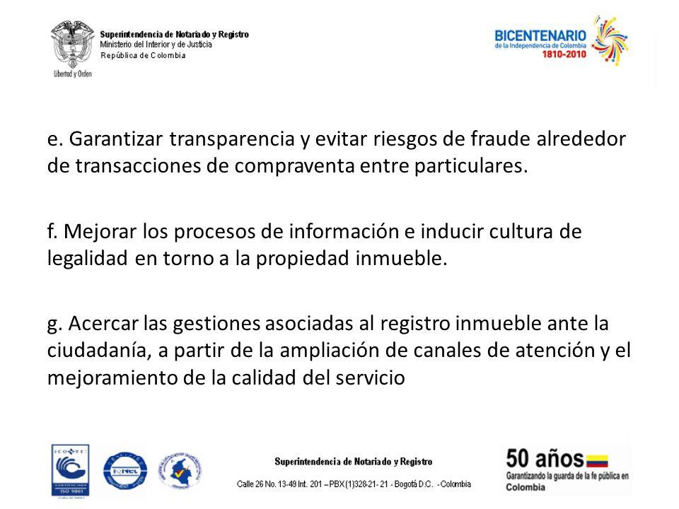 e. Garantizar transparencia y evitar riesgos de fraude alrededor de transacciones de compraventa entre particulares. f. Mejorar los procesos de inform