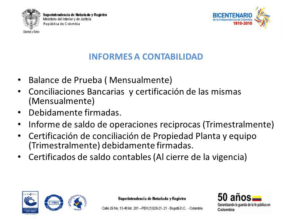 INFORMES A CONTABILIDAD Balance de Prueba ( Mensualmente) Conciliaciones Bancarias y certificación de las mismas (Mensualmente) Debidamente firmadas.