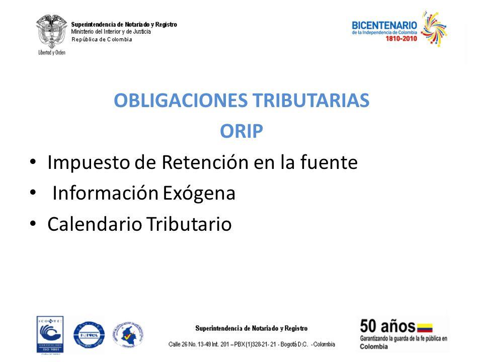 OBLIGACIONES TRIBUTARIAS ORIP Impuesto de Retención en la fuente Información Exógena Calendario Tributario