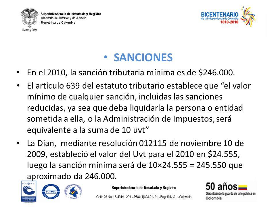 SANCIONES En el 2010, la sanción tributaria mínima es de $246.000. El artículo 639 del estatuto tributario establece que el valor mínimo de cualquier