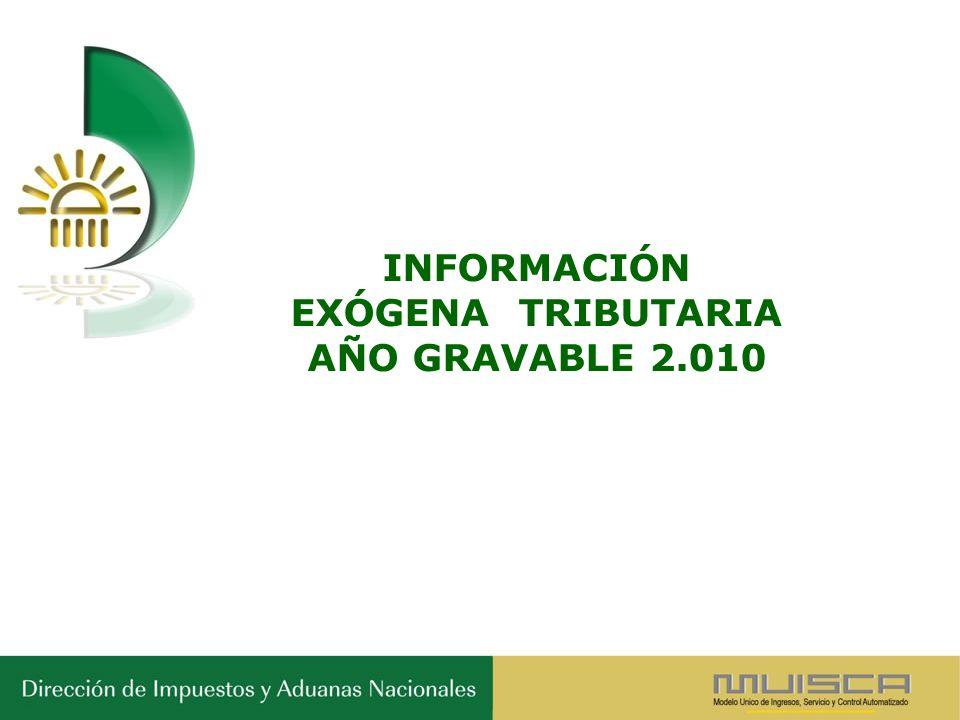 INFORMACIÓN EXÓGENA TRIBUTARIA AÑO GRAVABLE 2.010