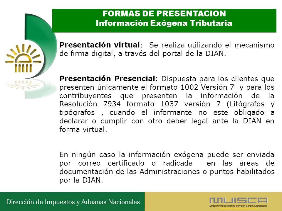 FORMAS DE PRESENTACION Información Exógena Tributaria Presentación virtual: Se realiza utilizando el mecanismo de firma digital, a través del portal d