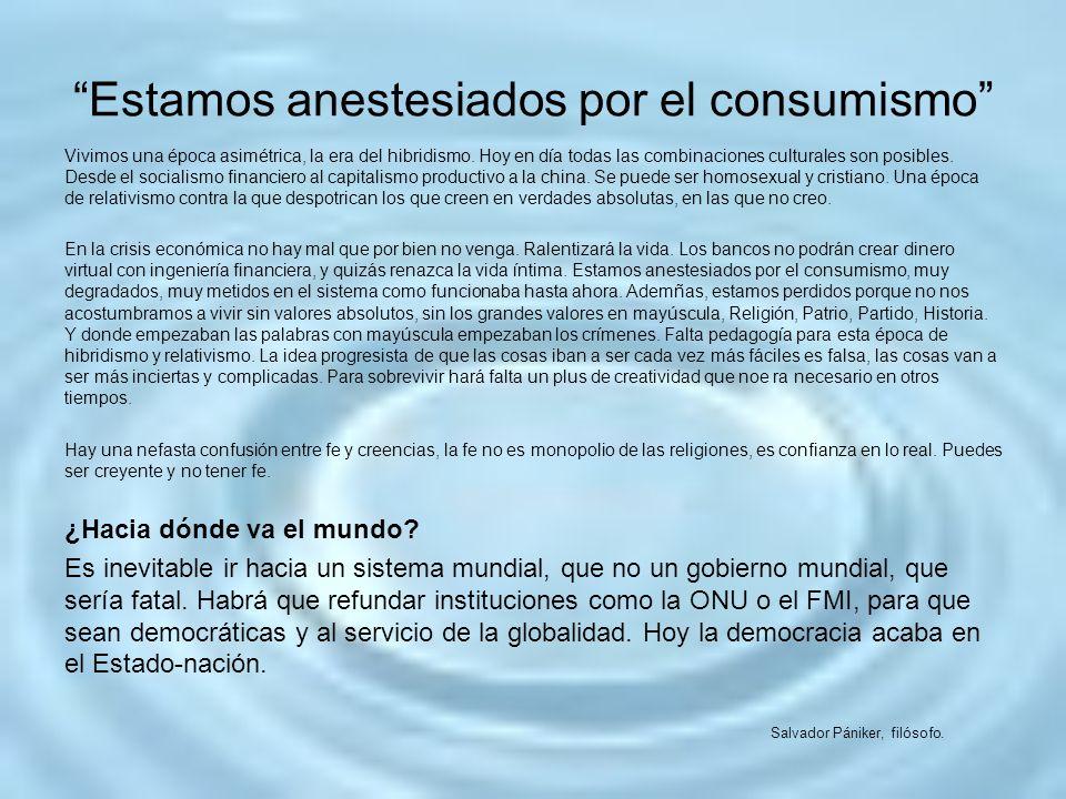 Estamos anestesiados por el consumismo Vivimos una época asimétrica, la era del hibridismo. Hoy en día todas las combinaciones culturales son posibles