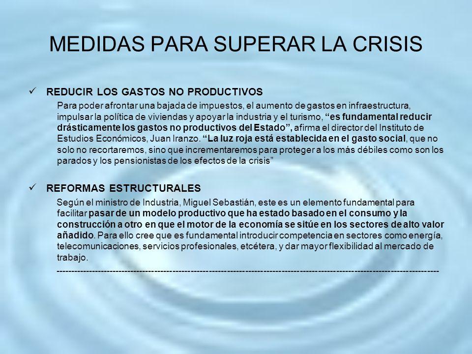 MEDIDAS PARA SUPERAR LA CRISIS REDUCIR LOS GASTOS NO PRODUCTIVOS Para poder afrontar una bajada de impuestos, el aumento de gastos en infraestructura,